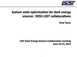 System wide optimization for dark energy    science:  DESC-LSST collaborations  Tony Tyson LSST Dark Energy Science Col