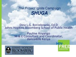 Dina L.G. Borzekowski, Ed.D  Johns Hopkins Bloomberg School of Public Health Pauline Anyango M & E Consultant and Coord