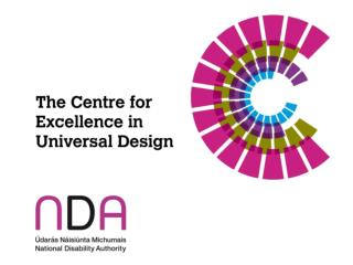 Universal  Design in an Irish Context NDA Conference 2012 Donal Rice Senior Design Advisor, ICT Centre for Excellence i