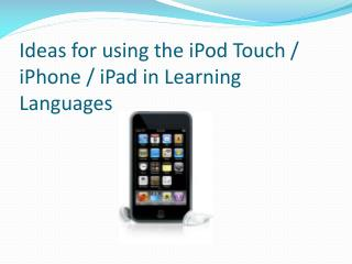 Ideas for using the iPod Touch /  iPhone  /  iPad  in Learning Languages