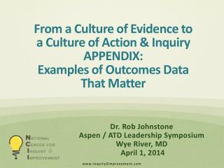 From a Culture of Evidence to a Culture of Action & Inquiry APPENDIX:  Examples of Outcomes Data That Matter