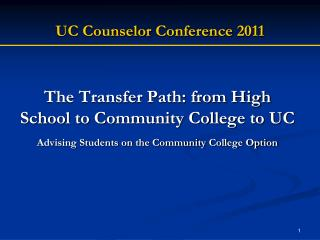 The Transfer Path: from High School to Community College to UC Advising Students on the Community College Option