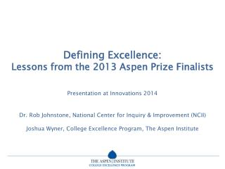 Defining Excellence:  Lessons from the 2013 Aspen Prize Finalists Presentation at Innovations 2014