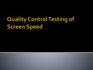 Quality Control Testing of Screen Speed