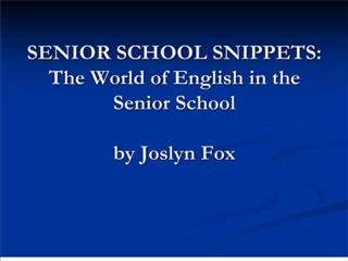 senior school snippets: the world of english in the senior school  by joslyn fox