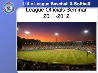 Little League Baseball & Softball League Officials Seminar 2011-2012