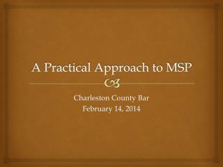 A Practical Approach to MSP
