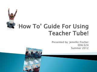 'How To' Guide For Using Teacher Tube!