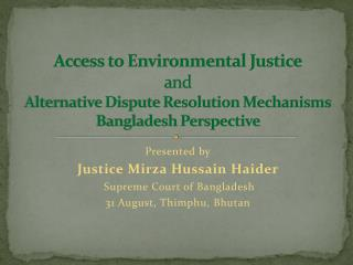 Access to Environmental Justice and  Alternative Dispute Resolution Mechanisms Bangladesh Perspective