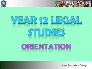 Year  12 LEGAL  Studies ORIENTATION