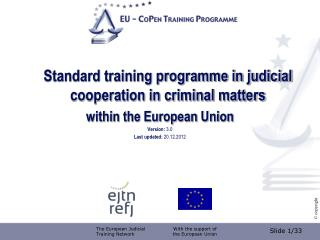 Standard training programme in judicial cooperation in criminal matters  within the European Union Version:  3.0 Last