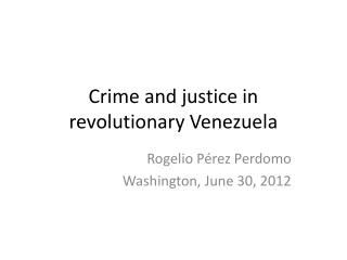 Crime and justice in revolutionary Venezuela