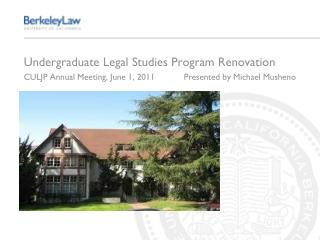 Undergraduate Legal Studies Program Renovation CULJP Annual Meeting, June 1, 2011	Presented by Michael Musheno