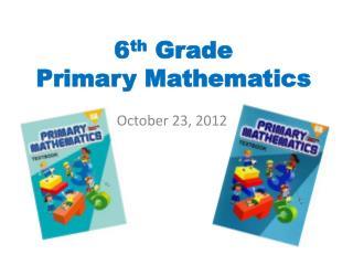 6 th  Grade Primary Mathematics