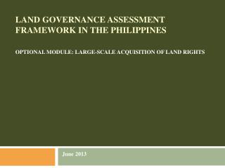 LAND GOVERNANCE ASSESSMENT FRAMEWORK IN THE PHILIPPINES OPTIONAL MODULE: LARGE-SCALE ACQUISITION OF LAND RIGHTS