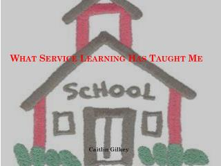 What Service Learning Has Taught Me