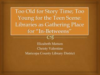 "Too Old for Story  Time; Too Young for the Teen Scene: Libraries as Gathering Place for ""In-Betweens"""