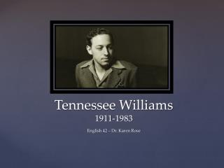 Tennessee Williams 1911-1983 English 42 – Dr. Karen Rose