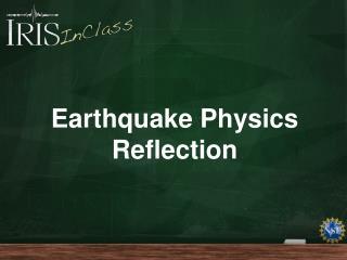 Earthquake Physics Reflection