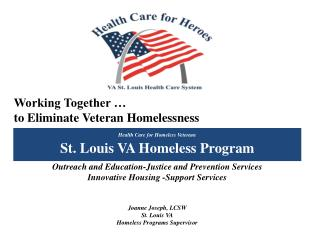 Working Together … to Eliminate Veteran Homelessness Outreach and Education-Justice and Prevention Services Innovative
