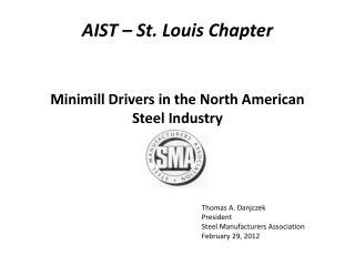 Thomas A. Danjczek President Steel Manufacturers Association February  29, 2012
