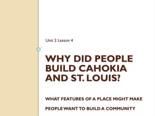 Why did people build  cahokia  and  st .  louis ? What features of a place might make people want to build a community