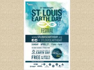 2014 St. Louis Earth Day  Festival Volunteer  Orientation General Volunteer Information: 4pm – 4:45pm 6pm – 6:45pm