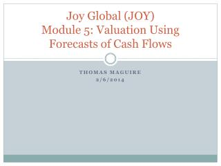 Joy Global (JOY)  Module  5: Valuation Using Forecasts of Cash Flows