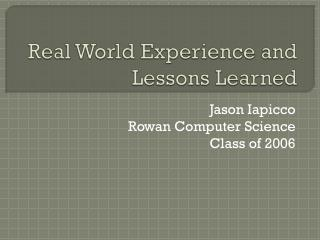 Real World Experience and Lessons Learned