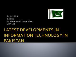 LATEST DEVELOPMENTS IN INFORMATION TECHNOLOGY IN PAKISTAN