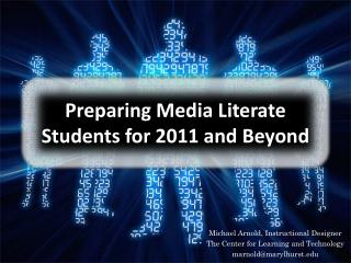 Preparing Media Literate Students for 2011 and Beyond