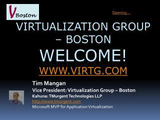Virtualization Group – Boston Welcome! www.virtg.com