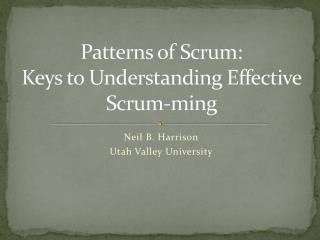 Patterns of  Scrum: Keys  to Understanding Effective  Scrum- ming