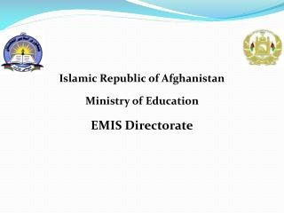 Islamic Republic of Afghanistan Ministry of Education  EMIS Directorate