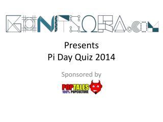 Presents Pi Day Quiz 2014