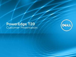 PowerEdge T20  Customer Presentation