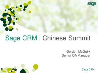 Sage CRM    Chinese Summit Gordon McGuirk Senior QA Manager