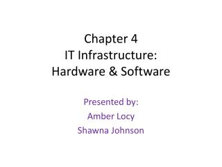 Chapter 4 IT Infrastructure: Hardware & Software
