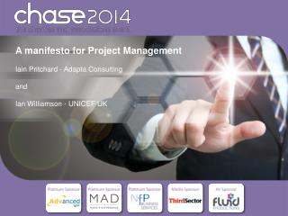 A manifesto for Project Management Iain  Pritchard - Adapta Consulting  and Ian Williamson - UNICEF  UK