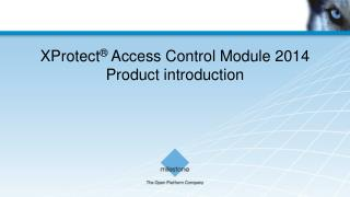 XProtect �  Access Control Module 2014 Product introduction
