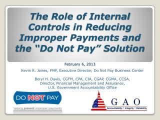 "The Role of Internal Controls in Reducing Improper Payments  and  the ""Do Not Pay"" Solution February 6, 2013"