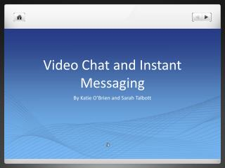 Video Chat and Instant Messaging