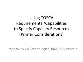 Using  TOSCA  Requirements  /Capabilities  to Specify Capacity  Resources (Primer Considerations)