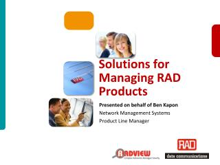 Solutions for Managing RAD Products