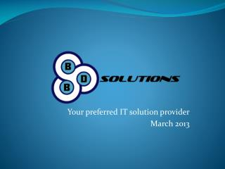 Your preferred IT solution provider March 2013