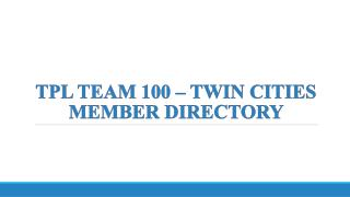 TPL TEAM 100 – TWIN CITIES MEMBER DIRECTORY