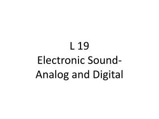 L 19 Electronic Sound- Analog and Digital