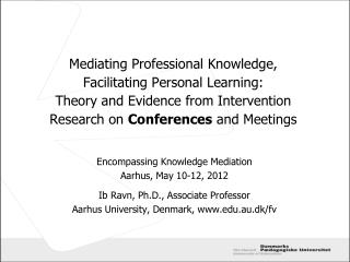 Encompassing Knowledge Mediation Aarhus, May 10-12, 2012 Ib Ravn, Ph.D., Associate Professor  Aarhus University, Denmar