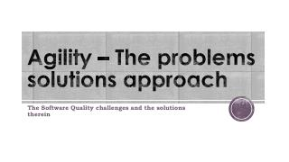 Agility – The problems solutions approach