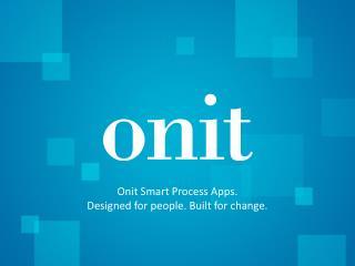 Onit Smart Process Apps. Designed for people. Built for change.